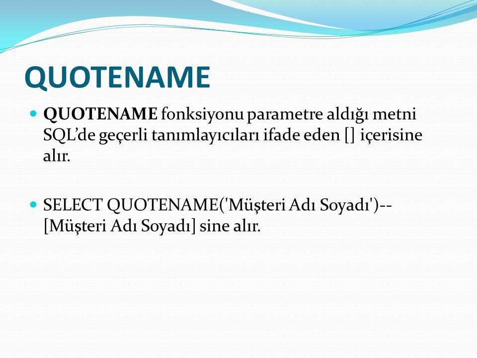 QUOTENAME QUOTENAME fonksiyonu parametre aldığı metni SQL'de geçerli tanımlayıcıları ifade eden [] içerisine alır.